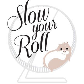 Digital Print - Slow Your Roll